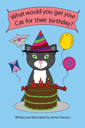 9781500734039: What would you get your cat for their birthday?: An ABC Book