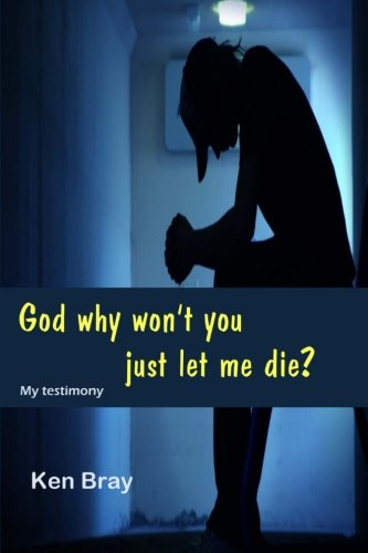9781500734343: God Why won't you just let me die?: A personal testimomy