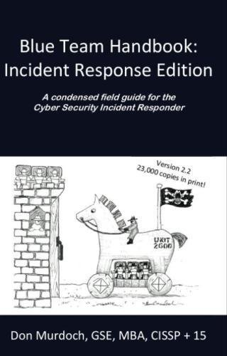 9781500734756: Blue Team Handbook: Incident Response Edition: A condensed field guide for the Cyber Security Incident Responder.