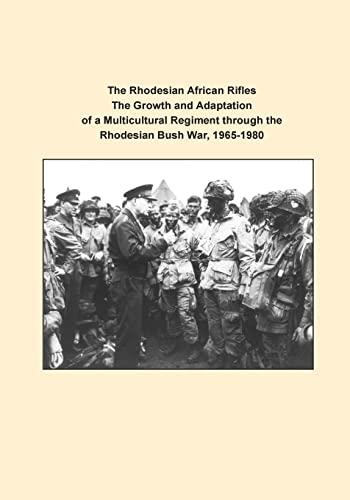 9781500742225: The Rhodesian African Rifles The Growth and Adaptation of a Multicultural Regiment through the Rhodesian Bush War, 1965-1980 (Art or War)