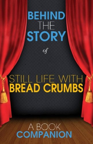 9781500744151: Still Life with Bread Crumbs - Behind the Story: Backstage Pass to Novels