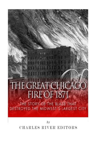 9781500745882: The Great Chicago Fire of 1871: The Story of the Blaze That Destroyed the Midwest's Largest City