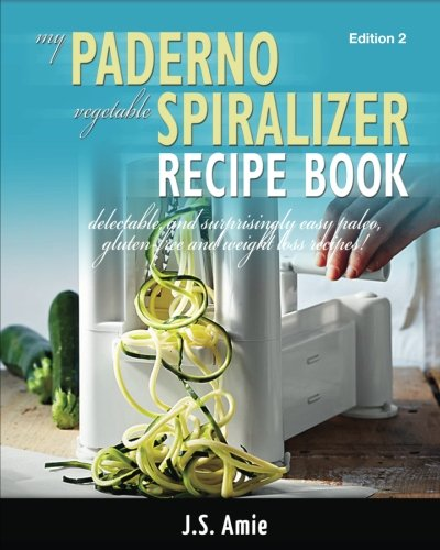 9781500746339: My Paderno Vegetable Spiralizer Recipe Book: Delectable and Surprisingly Easy Paleo, Gluten-Free and Weight Loss Recipes! (Spiral Vegetable Series) (Volume 2)