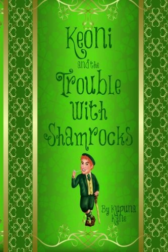 Keoni and the Trouble with Shamrocks (Paperback): Kupuna Kane