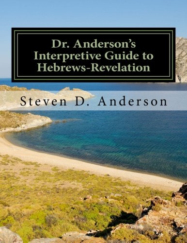 9781500746728: Dr. Anderson's Interpretive Guide to Hebrews-Revelation (Dr. Anderson's Interpretive Guide to the Bible) (Volume 8)
