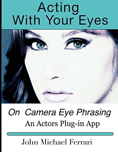 9781500747763: Acting with your Eyes: On Camera Eye Phrasing