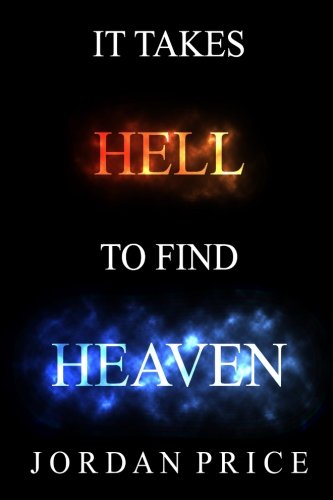 9781500747831: It Takes Hell To Find Heaven