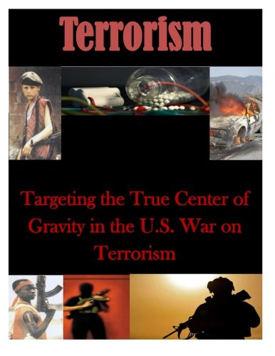 9781500748418: Targeting the True Center of Gravity in the U.S. War on Terrorism