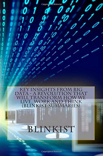 9781500748883: Key insights from Big Data - A Revolution That Will Transform How We Live, Work and Think (Blinkist Summaries)