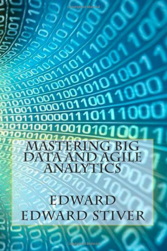 9781500749293: Mastering Big Data and Agile Analytics