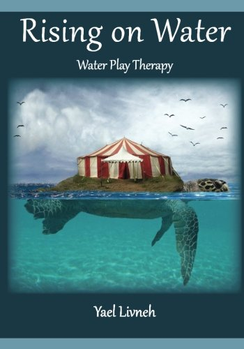 Rising on Water: Play Therapy in a New Form: Ms. Yael Livneh