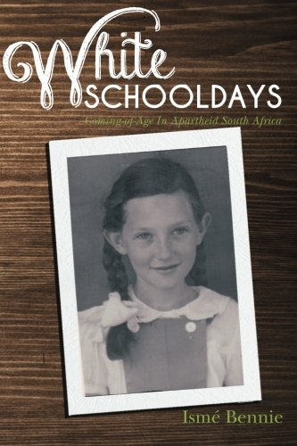 White Schooldays: Coming-of-Age In Apartheid South Africa: Bennie, Ismé