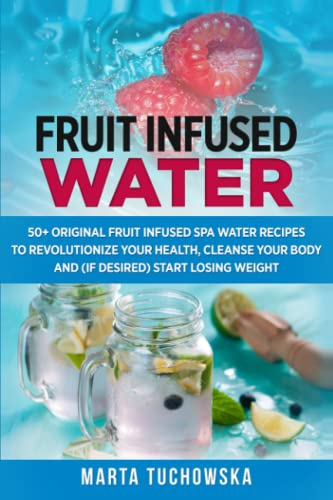 9781500751647: Fruit Infused Water: 50+ Original Fruit and Herb Infused SPA Water Recipes for Holistic Wellness (Fruit Infused Water, Holistic Spa at Home, Alkaline Diet, Weight Loss) (Volume 1)