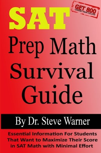 9781500752811: SAT Prep Math Survival Guide: Essential Information For Students That Want to Maximize Their Score in SAT Math with Minimal Effort