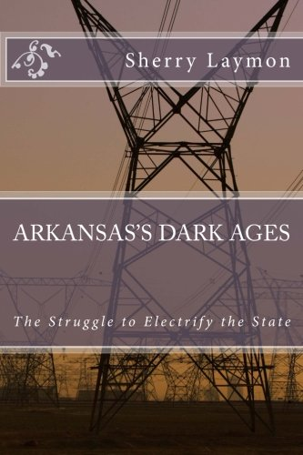 9781500753412: Arkansas's Dark Ages: The Struggle to Electrify the State