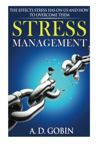 9781500756062: Stress Management: The Effects Stress Has On Us And How To Overcome Them
