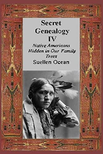 9781500756109: Secret Genealogy IV: Native Americans Hidden in Our Family Trees (Volume 4)