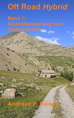 9781500758783: Alpenüberquerung nach Südfrankreich: Autoabenteuer - Schotterpisten - Höhenrekorde