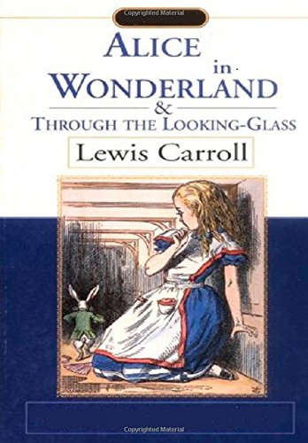 Alice in Wonderland & Through the Looking-Glass: Carroll, Lewis