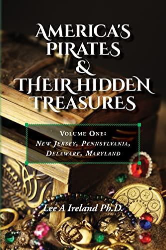 America's Pirates & their Hidden Treasures: Volume One: New Jersey, Pennsylvania, Delaware,...