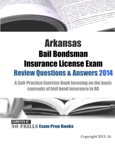 9781500759582: Arkansas Bail Bondsman Insurance License Exam Review Questions & Answers 2014: A Self-Practice Exercise Book focusing on the basic concepts of bail bond insurance in AR