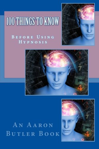 9781500759797: 100 Things To Know: Before Using Hypnosis