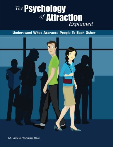 The Psychology of Attraction Explained: Understand what attracts people to each other: Radwan, ...