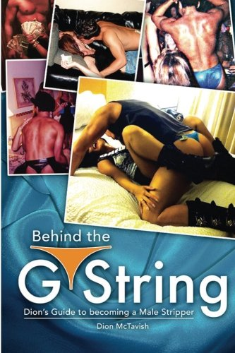 9781500760106: Behind the G-String: Dion's Guide to Becoming a Male Stripper