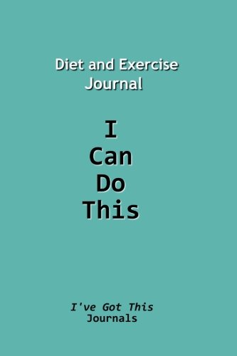 9781500761172: Diet and Exercise Journal: I Can Do This (I've Got This Journals) (Volume 1)