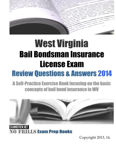 9781500761349: West Virginia Bail Bondsman Insurance License Exam Review Questions & Answers 2014: A Self-Practice Exercise Book focusing on the basic concepts of bail bond insurance in WV