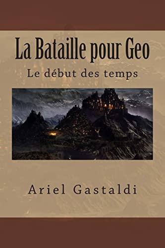 9781500761721: La Bataille pour Geo: Le début des temps: Volume 1
