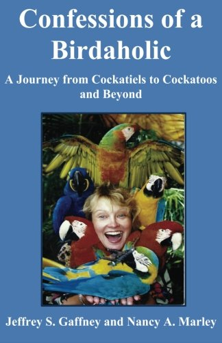 9781500762094: Confessions of a Birdaholic: A Journey from Cockatiels to Cockatoos and Beyond.