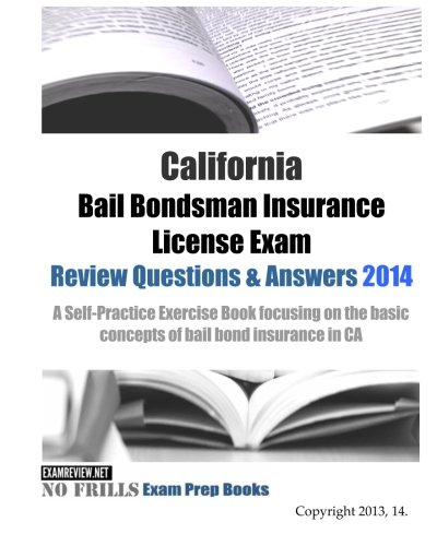 9781500763282: California Bail Bondsman Insurance License Exam Review Questions & Answers 2014: A Self-Practice Exercise Book focusing on the basic concepts of bail bond insurance in CA