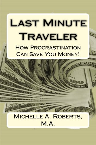 9781500764265: Last Minute Traveler: How Procrastination Can Save You Money!