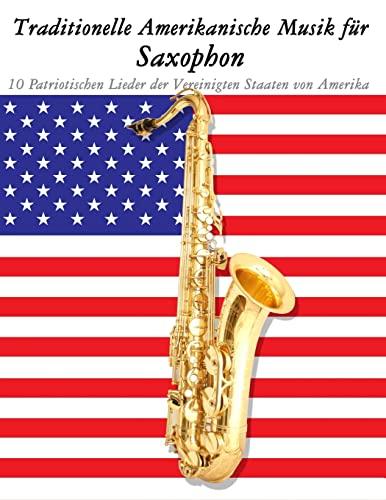9781500765200: Traditionelle Amerikanische Musik für Saxophon: 10 Patriotischen Lieder der Vereinigten Staaten von Amerika (German Edition)