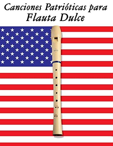9781500765651: Canciones Patrióticas para Flauta Dulce: 10 Canciones de Estados Unidos (Spanish Edition)