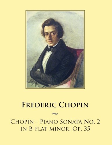 9781500766108: Chopin - Piano Sonata No. 2 in B-flat minor, Op. 35 (Samwise Music For Piano) (Volume 43)
