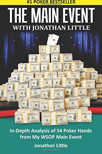 9781500766375: The Main Event with Jonathan Little: In-Depth Analysis of 54 Poker Hands from my WSOP Main Event
