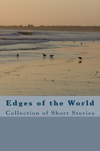 9781500767075: Edges of the World: Collection of Short Stories