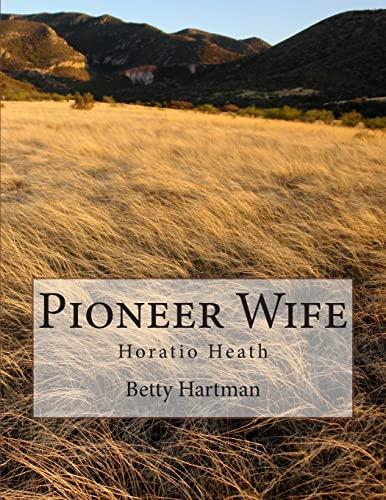 9781500768720: Pioneer Wife: Horatio Heath (Carla Pettigrew) (Volume 1)