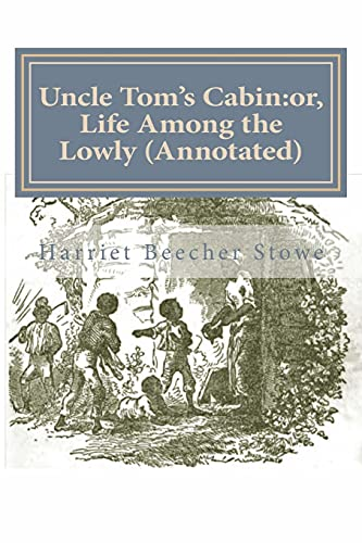 9781500769826: Uncle Tom's Cabin:or, Life Among the Lowly (Annotated)