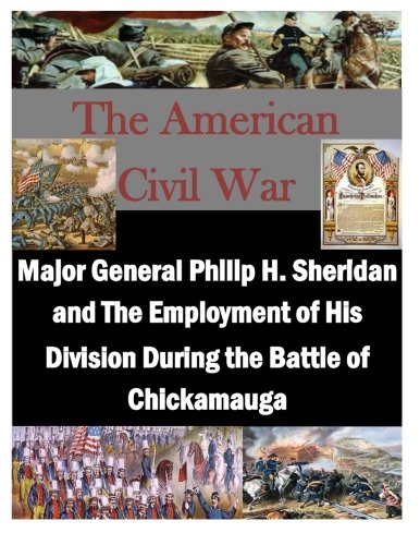 9781500770204: Major General Philip H. Sheridan and The Employment of His Division During the Battle of Chickamauga (The American Civil War)