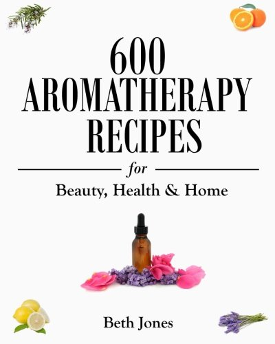 9781500770297: 600 Aromatherapy Recipes for Beauty, Health & Home