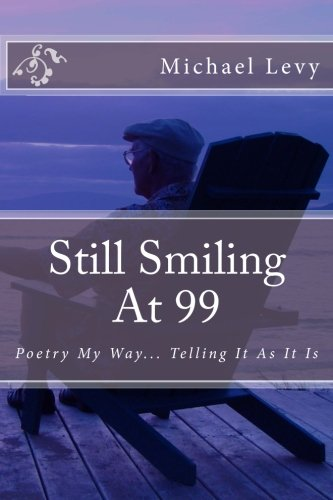 9781500771577: Still Smiling At 99: Poetry My Way... Telling It As It Is