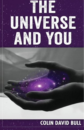 The Universe and You: The Truth Is: Colin David Bull
