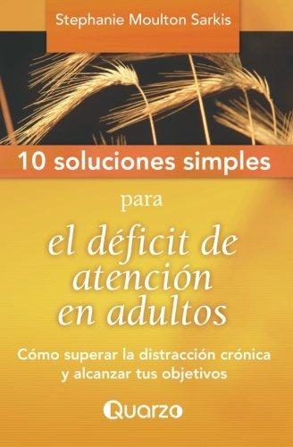 9781500774264: 10 Soluciones Simples para el deficit de atencion en adultos: Como superar la distraccion cronica y alcanzar tus objetivos (Volume 2) (Spanish Edition)
