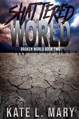 Shattered World (Broken World) (Volume 2): Kate L. Mary