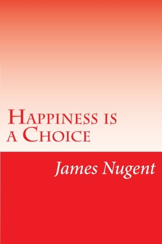 Happiness is a Choice: Nugent, James