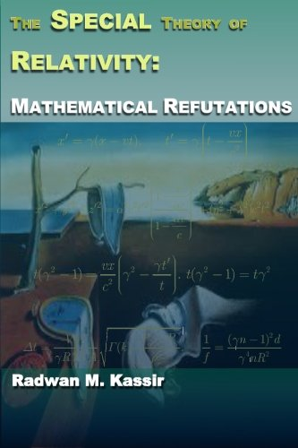 The Special Theory of Relativity: Mathematical Refutations: Radwan M. Kassir