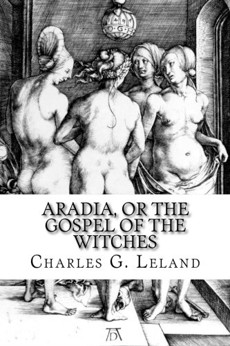 Aradia, or the Gospel of the Witches: Charles G Leland